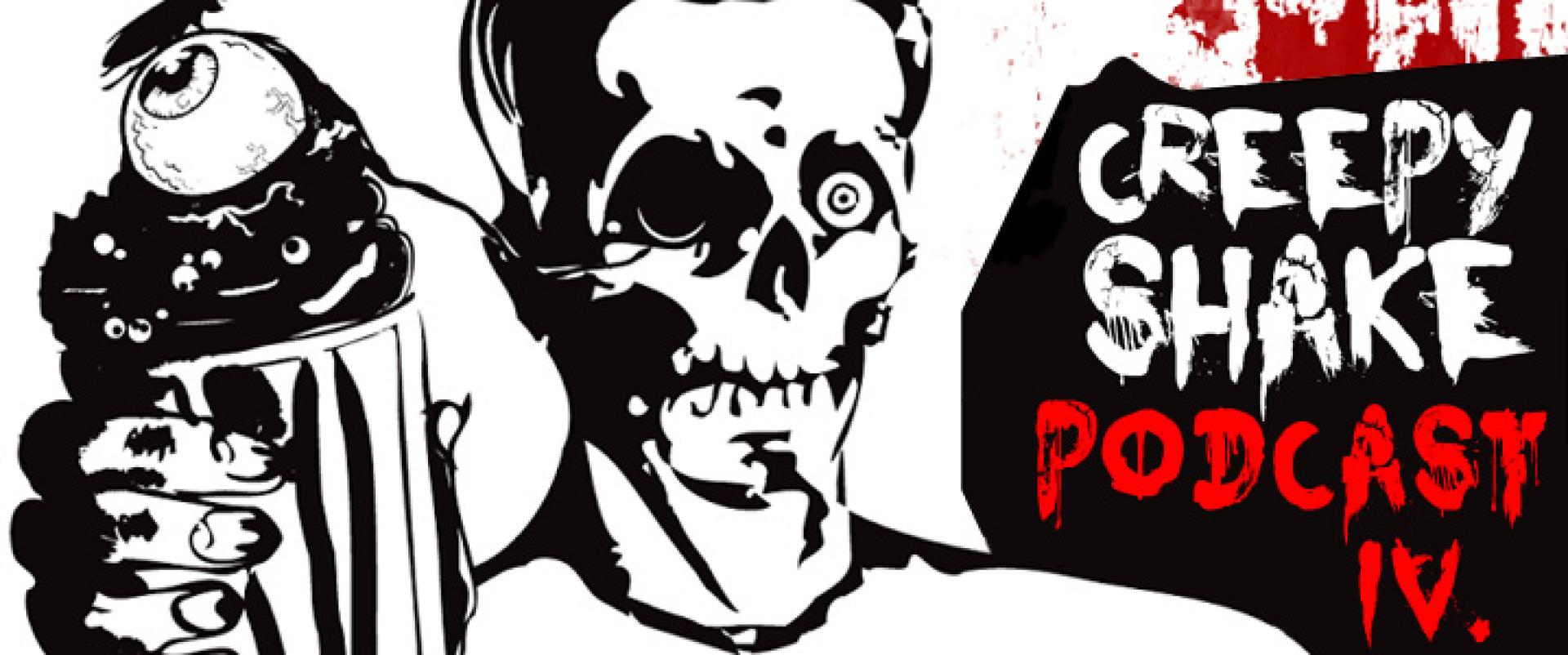 CreepyShake Podcast IV. adás