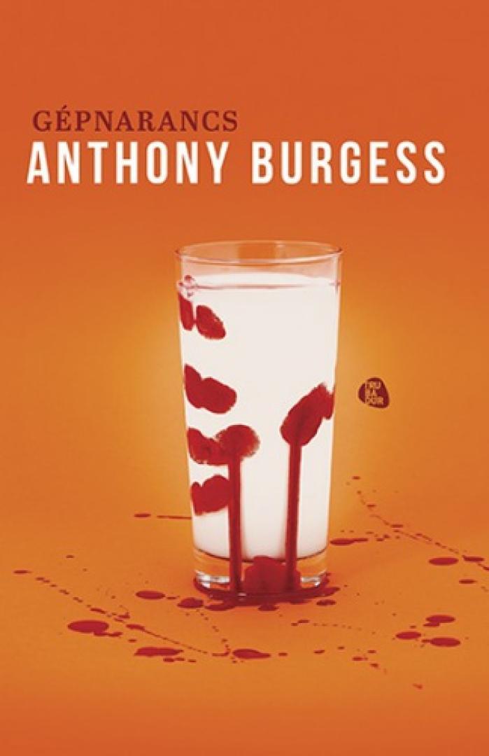 Anthony Burgess: A Clockwork Orange - Gépnarancs (1962) 1. kép